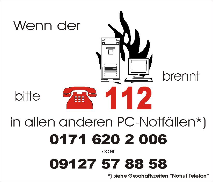 Wenn der PC brennt, dann bitte Telefon 112, in allen anderen PC-Notfällen 09127 57 88 58 oder 0171 620 2 006