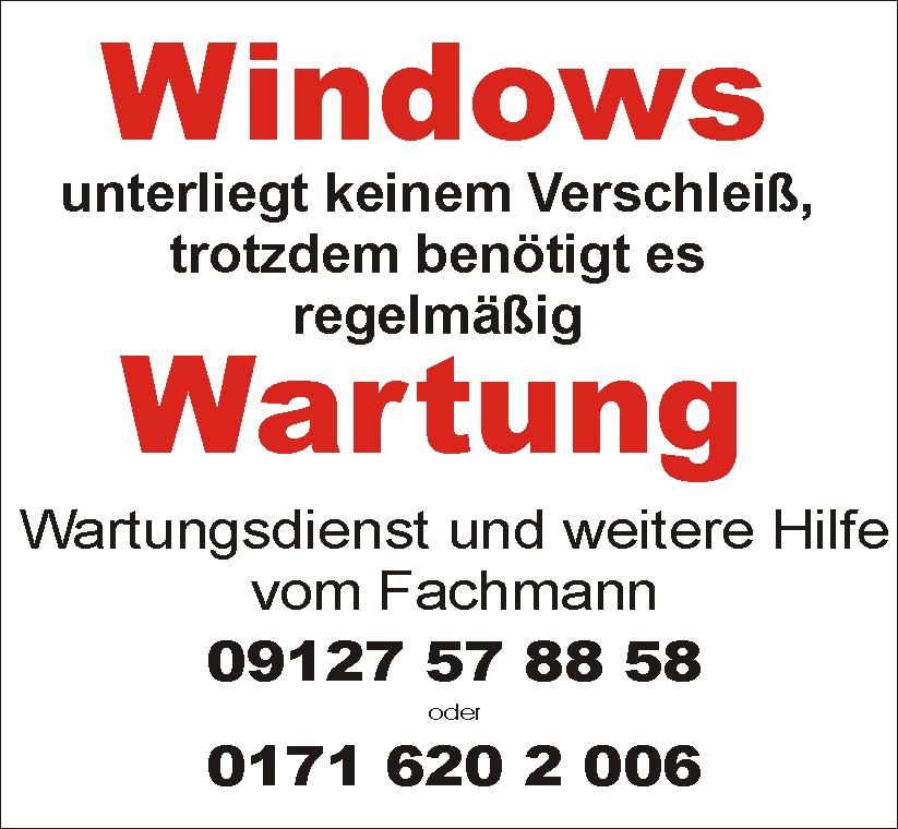 Windows unterliegt keinem Verschleiß, trotzdem benötigt es regelmäßig Wartung. Wartungsdienst und weitere Hilfe vom Fachmann 09127 57 88 58 oder 0171 620 2 006
